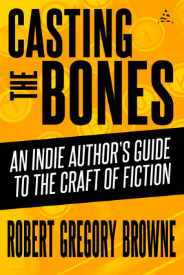 Casting the Bones (An Indie Author's Guide to the Craft of Fiction)